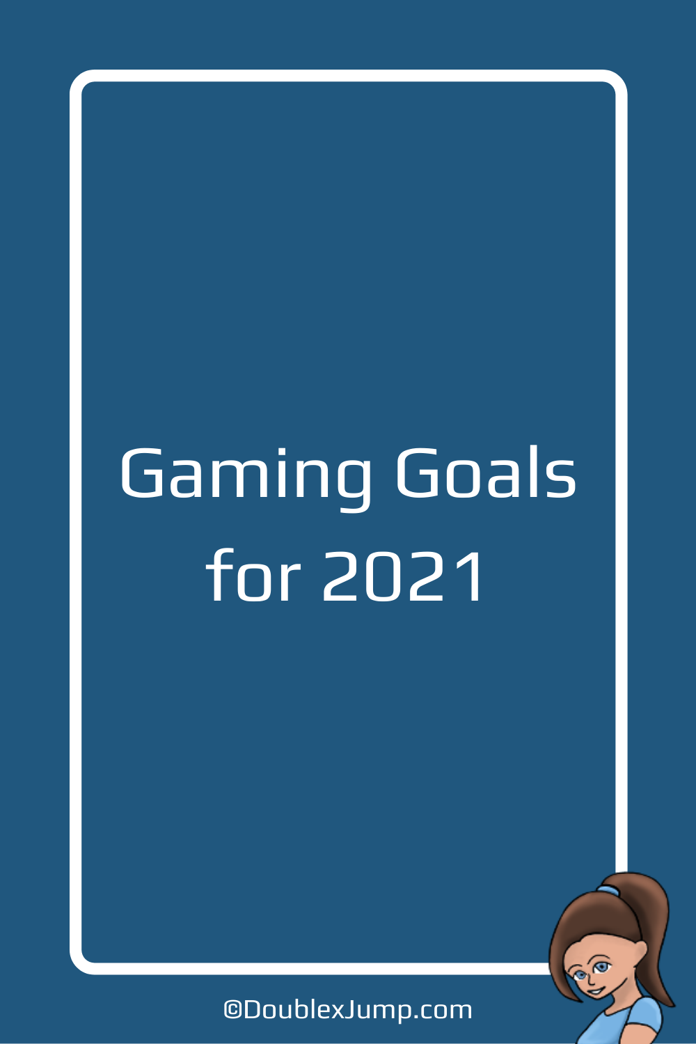Gaming Goals for 2021 | Video Games | Video Game Backlog | Video Game Blog | DoublexJump.com