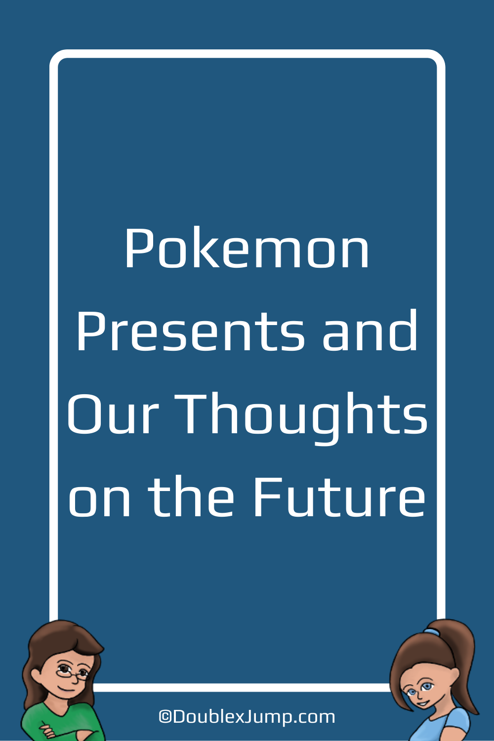 Pokemon Presents and Our Thoughts on the Future | Video Games | Pokemon | Pokemon 25th Anniversary | Gaming News | DoublexJump.com
