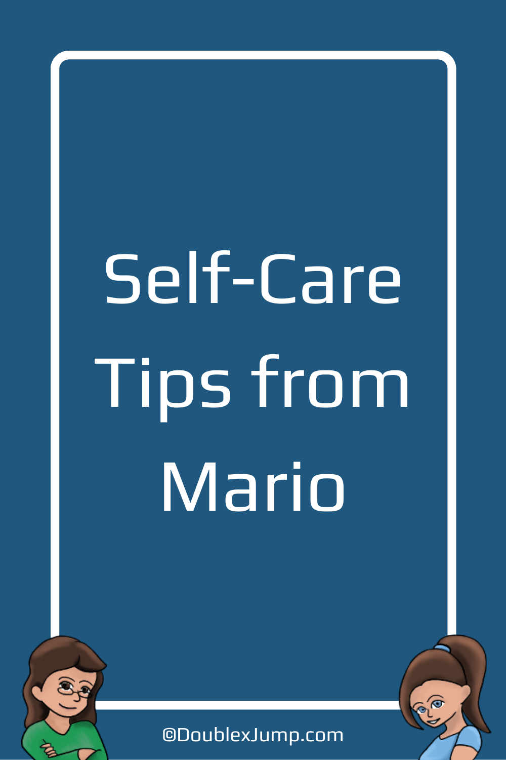 Self-Care Tips from Mario | Video Games | Self-Care Tips | Gaming | Nintendo | DoublexJump.com