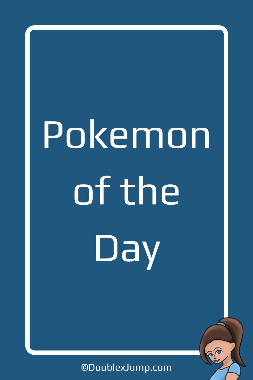Pokemon of the Day | Video Games | Pokemon 25th Anniversary | DoublexJump.com